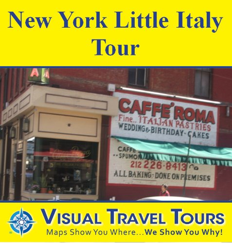 NEW YORK LITTLE ITALY TOUR - A Self-guided Walking Tour - includes insider tips and photos of all locations - explore on your own - Like having a friend show you around! (Visual Travel Tours) Maria Liberati