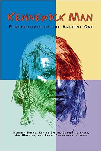 Kennewick Man: Perspectives on the Ancient One (Archaeology & Indigenous Peoples) written by Heather Burke
