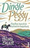 Hilary Bradt Dingle Peggy: Further travels on horseback through Ireland (Bradt Travel Narratives)