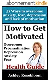 How to Get Motivated and Stop Procrastinating: 51 Ways to Overcome Anxiety, Depression, Fear, and Lack of Motivation (Self-help for Overcoming Procrastination ... And Being More Motivated) (English Edition)
