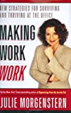 Making Work Work: New Strategies for Surviving and Thriving at the Office (0743250877) by Morgenstern, Julie