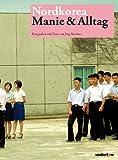 Nordkorea - Manie und Alltag