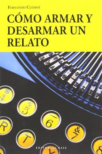 Cómo Armar Y Desarmar Un Relato (Base Hispanica (base Es.))