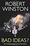 Bad Ideas?: An Arresting History of Our Inventions (0553819550) by Winston, Robert