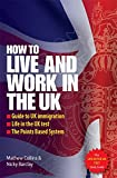 How To Live and Work in the UK: The Essential Guide to UK Immigration, the Points Based System and Life in the UK (Live & Work in)