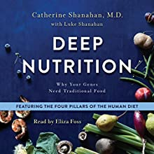 Deep Nutrition: Why Your Genes Need Traditional Food | Livre audio Auteur(s) : Catherine Shanahan MD, Luke Shanahan Narrateur(s) : Eliza Foss