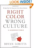Right Color, Wrong Culture: The Type of Leader Your Organization Needs to Become Multiethnic (Leadership Fable)