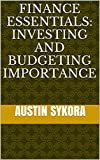Finance Essentials: Investing and Budgeting Importance