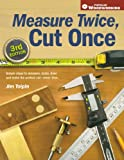Measure Twice, Cut Once: Simple Steps to Measure, Scale, Draw and Make the Perfect Cut-Every Time. (Popular Woodworking) - 155870809X