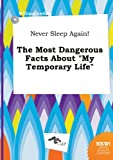 img - for Never Sleep Again! the Most Dangerous Facts about My Temporary Life book / textbook / text book