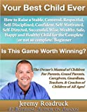 Your Best Child Ever: Is This Game Worth Winning? How to Raise a Stable Centered Respectful Self-Disciplined Confident Self-Motivated Self-Directed Successful ... Guardians, Teachers, and Coaches!)