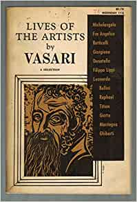 a summary of vasaris lives of the artists Before examining the major works of giorgio vasari the lives and works of other renaissance artists about sacramento next post summary and analysis of the.