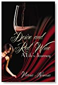 Desire and Red Wine: A Life's Journey