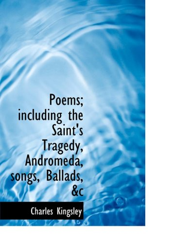 Poems; including the Saint's Tragedy, Andromeda, songs, Ballads, &c