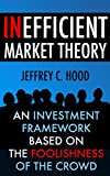 img - for Inefficient Market Theory: An Investment Framework Based on the Foolishness of the Crowd book / textbook / text book