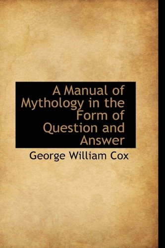 A Manual of Mythology in the Form of Question and Answer
