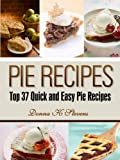 Pie Recipes: Top 37 Quick and Easy Pie Recipes (Quick & Easy Baking Recipes Collection Book 2)