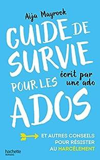 Guide De Survie D Une Ado Pour Les Ados Aija Mayrock Babelio