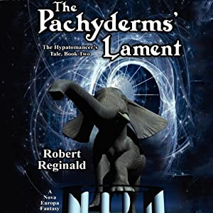 The Pachyderms' Lament: The Hyptomancer's Tale, Book 2: A Nova Europa Fantasy | [Robert Reginald]