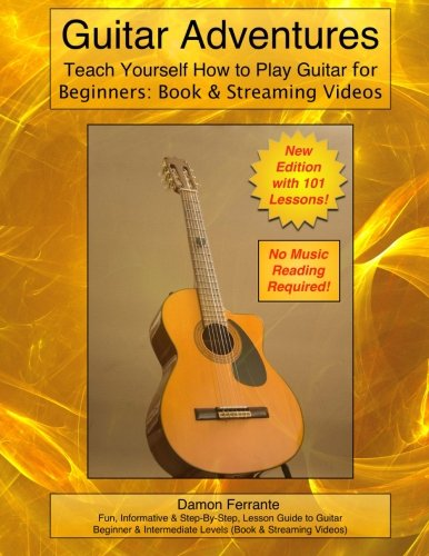 Guitar Adventures: Fun, Informative, and Step-By-Step Lesson Guide, Beginner & Intermediate Levels (Book & Streaming Videos) (Steeplechase Guitar Instruction) PDF