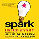 Spark: How Creativity Works (       UNABRIDGED) by Julie Burstein, Kurt Andersen Narrated by Julie Burstein