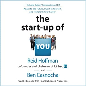 The Start-Up of You: Adapt to the Future, Invest in Yourself, and Transform Your Career | [Reid Hoffman, Ben Casnocha]