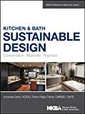 Amanda Davis Kitchen and Bath Sustainable Design: Conservation, Materials, Practices (NKBA Professional Resource Library)