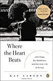 img - for Where the Heart Beats: John Cage, Zen Buddhism, and the Inner Life of Artists book / textbook / text book