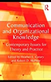 img - for Communication and Organizational Knowledge: Contemporary Issues for Theory and Practice (Routledge Communication Series) book / textbook / text book