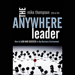 The Anywhere Leader: How to Lead and Succeed in Any Business Environment | [Mike Thompson]