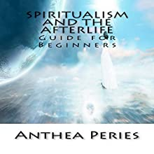 Spiritualism and the Afterlife: Guide for Beginners Audiobook by Anthea Peries Narrated by Sangita Chauhan