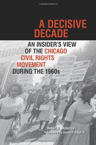 A Decisive Decade: An Insider's View of the Chicago Civil Rights Movement during the 1960s PDF