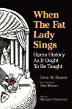 img - for When the Fat Lady Sings: Opera History As It Ought to Be Taught By David W. Barber (First Edition) 1990 Paperback book / textbook / text book