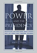 Power and the Presidency by Robert Wilson, Robert A. Wilson, Stanley Marcus, Doris Kearns Goodwin, David McCullough, Edmund Morris, David Maraniss, Robert A. Caro, Michael R. Beschloss, Benjamin C. Bradlee cover image