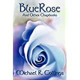 BlueRose and Other Chapbooks ~ Michael R. Collings