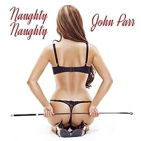 john parr naught naughty