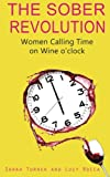 The Sober Revolution: Women Calling Time on Wine OClock (Volume 1)
