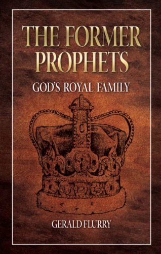 Gerald Flurry - The Former Prophets: God's Royal Family