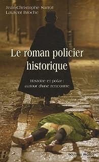Le roman policier historique : Histoire et polar : autour d\'une rencontre par Jean-Christophe Sarrot