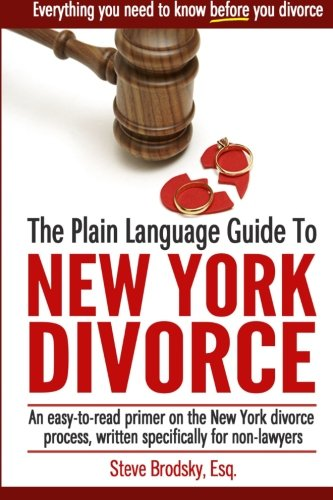 The Plain Language Guide to New York Divorce: An easy-to-read primer on the New York divorce process, specifically written for non-lawyers (White Plains New York compare prices)