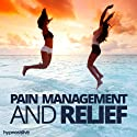 Pain Management and Relief Hypnosis: Dismiss Your Discomfort, Using Hypnosis  by Hypnosis Live Narrated by Hypnosis Live