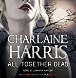 Charlaine Harris All Together Dead: A True Blood Novel