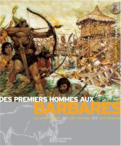 Des premiers hommes aux Barbares : La Préhistoire, Les Gaulois, Les Vikings