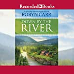 Down by the River: Grace Valley Trilogy, Book 3 (       UNABRIDGED) by Robyn Carr Narrated by Therese Plummer