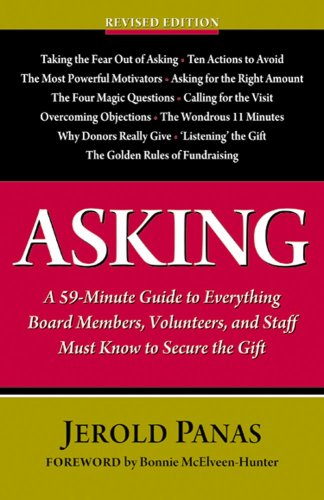 Asking: A 59-minute Guide to Everything Board Members, Volunteers, and Staff Must Know to Secure the Gift, Jerold Panas