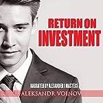 Return on Investment   Aleksandr Voinov