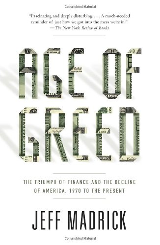Age of Greed: The Triumph of Finance and the Decline of America, 1970 to the Present (Vintage): Jeff Madrick: 9781400075669: Amazon.com: Books