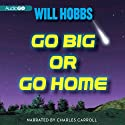 Go Big or Go Home: A Novel (       UNABRIDGED) by Will Hobbs Narrated by Charles Carroll