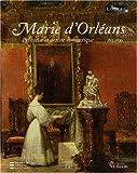 echange, troc Anne Dion-Tenenbaum, Collectif - Marie d'Orléans : Princesse et artiste romantique 1813-1839