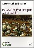 echange, troc Carine Lahoud-Tatar - Islam et politique au Koweït